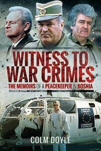 Witness to War Crimes: The Memoirs of a Peacekeeper in Bosnia - Colm Doyle - cover