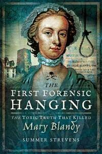 The First Forensic Hanging: The Toxic Truth that Killed Mary Blandy - Summer Strevens - cover