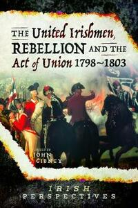The United Irishmen, Rebellion and the Act of Union, 1798-1803 - cover