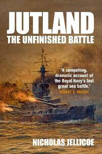Jutland: The Unfinished Battle - Nicholas Jellicoe - cover