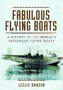 Fabulous Flying Boats: A History of the World's Passenger Flying Boats - Leslie Dawson - cover