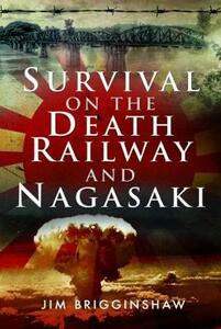 Survival on the Death Railway and Nagasaki - Jim Brigginshaw - cover