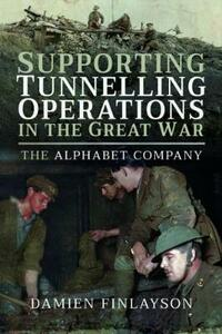 Supporting Tunnelling Operations in the Great War - Damien Finlayson - cover