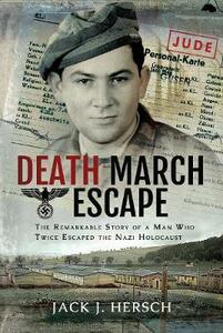 Death March Escape: The Remarkable Story of a Man Who Twice Escaped the Nazi Holocaust - Hersch, Jacob J - cover