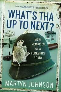 What's Tha Mean, Tha Jacking In?: More Memories of a Sheffield Bobby - Martyn Johnson - cover