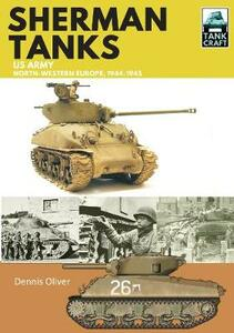 Sherman Tanks, US Army, North-Western Europe, 1944-1945 - Dennis Oliver - cover