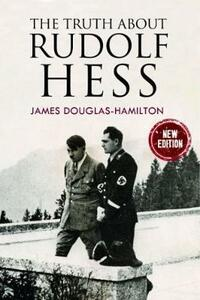 The Truth About Rudolf Hess - Douglas-Hamilton, James - cover