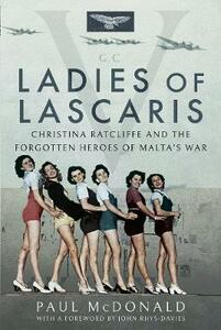 Ladies of Lascaris: Christina Ratcliffe and The Forgotten Heroes of Malta's War - McDonald, Paul - cover