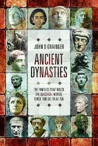 Ancient Dynasties: The Families that Ruled the Classical World, circa 1000 BC to AD 750 - Grainger, John D - cover