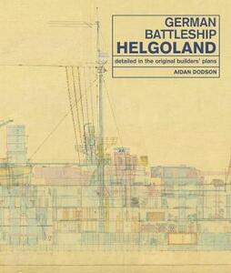German Battleship Helgoland: as detailed in the original builders' plans - Aidan Dodson - cover