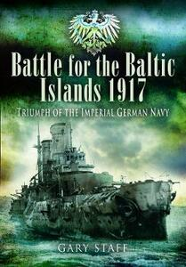Battle of the Baltic Islands 1917 - SHORT RUN RE-ISSUE: Triumph of the Imperial German Navy - Gary Staff - cover