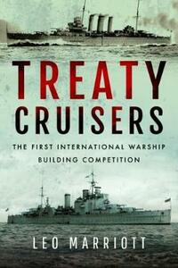 Treaty Cruisers - SHORT RUN RE-ISSUE: The First International Warship Building Competition - Leo Marriott - cover