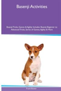 Basenji Activities Basenji Tricks, Games & Agility. Includes: Basenji Beginner to Advanced Tricks, Series of Games, Agility and More - Frank Bower - cover