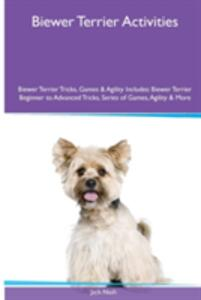 Biewer Terrier Activities Biewer Terrier Tricks, Games & Agility. Includes: Biewer Terrier Beginner to Advanced Tricks, Series of Games, Agility and More - Jack Nash - cover