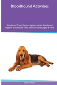 Bloodhound Activities Bloodhound Tricks, Games & Agility. Includes: Bloodhound Beginner to Advanced Tricks, Series of Games, Agility and More - Charles Quinn - cover