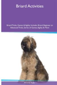 Briard Activities Briard Tricks, Games & Agility. Includes: Briard Beginner to Advanced Tricks, Series of Games, Agility and More - Nicholas Kelly - cover