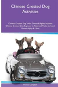 Chinese Crested Dog Activities Chinese Crested Dog Tricks, Games & Agility. Includes: Chinese Crested Dog Beginner to Advanced Tricks, Series of Games, Agility and More - Thomas Campbell - cover
