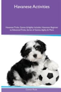 Havanese (Bichon Havanais) Activities Havanese Tricks, Games & Agility. Includes: Havanese Beginner to Advanced Tricks, Series of Games, Agility and More - Connor Poole - cover
