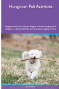 Hungarian Puli Activities Hungarian Puli Tricks, Games & Agility. Includes: Hungarian Puli Beginner to Advanced Tricks, Series of Games, Agility and More - Joe Powell - cover