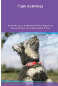 Pumi Activities Pumi Tricks, Games & Agility. Includes: Pumi Beginner to Advanced Tricks, Series of Games, Agility and More - Jason Hill - cover