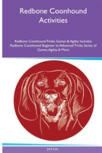 Redbone Coonhound Activities Redbone Coonhound Tricks, Games & Agility. Includes: Redbone Coonhound Beginner to Advanced Tricks, Series of Games, Agility and More - Jack Lee - cover