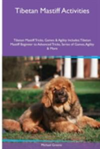 Tibetan Mastiff Activities Tibetan Mastiff Tricks, Games & Agility. Includes: Tibetan Mastiff Beginner to Advanced Tricks, Series of Games, Agility and More - Michael Greene - cover