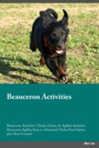 Beauceron Activities Beauceron Activities (Tricks, Games & Agility) Includes: Beauceron Agility, Easy to Advanced Tricks, Fun Games, Plus New Content - Max Lee - cover