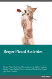 Berger Picard Activities Berger Picard Activities (Tricks, Games & Agility) Includes: Berger Picard Agility, Easy to Advanced Tricks, Fun Games, Plus New Content - Owen Slater - cover