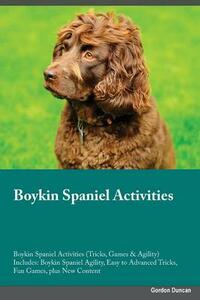 Boykin Spaniel Activities Boykin Spaniel Activities (Tricks, Games & Agility) Includes: Boykin Spaniel Agility, Easy to Advanced Tricks, Fun Games, Plus New Content - Ryan Hudson - cover