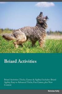 Briard Activities Briard Activities (Tricks, Games & Agility) Includes: Briard Agility, Easy to Advanced Tricks, Fun Games, Plus New Content - Owen Rampling - cover