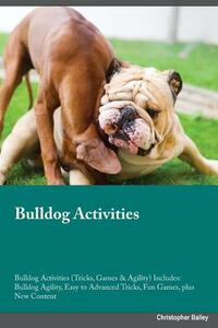 Bulldog Activities Bulldog Activities (Tricks, Games & Agility) Includes: Bulldog Agility, Easy to Advanced Tricks, Fun Games, Plus New Content - Blake Rees - cover