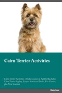Cairn Terrier Activities Cairn Terrier Activities (Tricks, Games & Agility) Includes: Cairn Terrier Agility, Easy to Advanced Tricks, Fun Games, Plus New Content - Peter Grant - cover