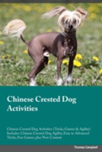 Chinese Crested Dog Activities Chinese Crested Dog Activities (Tricks, Games & Agility) Includes: Chinese Crested Dog Agility, Easy to Advanced Tricks, Fun Games, Plus New Content - Jonathan Harris - cover