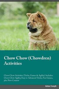Chow Chow Chowdren Activities Chow Chow Activities (Tricks, Games & Agility) Includes: Chow Chow Agility, Easy to Advanced Tricks, Fun Games, Plus New Content - Simon Roberts - cover
