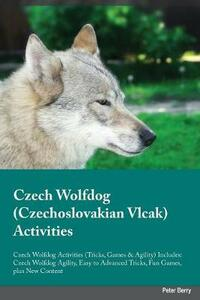Czech Wolfdog Czechoslovakian Vlcak Activities Czech Wolfdog Activities (Tricks, Games & Agility) Includes: Czech Wolfdog Agility, Easy to Advanced Tricks, Fun Games, Plus New Content - Ian Walker - cover