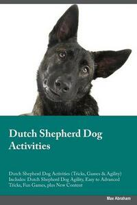 Dutch Shepherd Dog Activities Dutch Shepherd Dog Activities (Tricks, Games & Agility) Includes: Dutch Shepherd Dog Agility, Easy to Advanced Tricks, Fun Games, Plus New Content - Brian Davies - cover