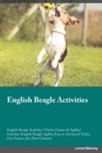 English Beagle Activities English Beagle Activities (Tricks, Games & Agility) Includes: English Beagle Agility, Easy to Advanced Tricks, Fun Games, Plus New Content - Liam Mitchell - cover