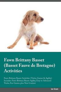 Fawn Brittany Basset Basset Fauve de Bretagne Activities Fawn Brittany Basset Activities (Tricks, Games & Agility) Includes: Fawn Brittany Basset Agility, Easy to Advanced Tricks, Fun Games, Plus New Content - Trevor King - cover