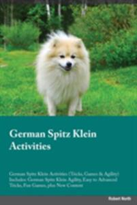 German Spitz Klein Activities German Spitz Klein Activities (Tricks, Games & Agility) Includes: German Spitz Klein Agility, Easy to Advanced Tricks, Fun Games, Plus New Content - Liam Jones - cover