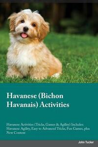 Havanese Bichon Havanais Activities Havanese Activities (Tricks, Games & Agility) Includes: Havanese Agility, Easy to Advanced Tricks, Fun Games, Plus New Content - Dominic Parr - cover