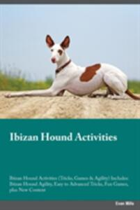 Ibizan Hound Activities Ibizan Hound Activities (Tricks, Games & Agility) Includes: Ibizan Hound Agility, Easy to Advanced Tricks, Fun Games, Plus New Content - Blake Clark - cover