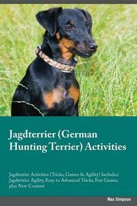 Jagdterrier German Hunting Terrier Activities Jagdterrier Activities (Tricks, Games & Agility) Includes: Jagdterrier Agility, Easy to Advanced Tricks, Fun Games, Plus New Content - Christopher Stewart - cover