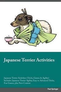 Japanese Terrier Activities Japanese Terrier Activities (Tricks, Games & Agility) Includes: Japanese Terrier Agility, Easy to Advanced Tricks, Fun Games, Plus New Content - Charles Walsh - cover