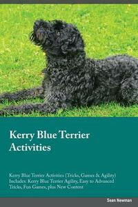 Kerry Blue Terrier Activities Kerry Blue Terrier Activities (Tricks, Games & Agility) Includes: Kerry Blue Terrier Agility, Easy to Advanced Tricks, Fun Games, Plus New Content - Colin Terry - cover