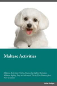 Maltese Activities Maltese Activities (Tricks, Games & Agility) Includes: Maltese Agility, Easy to Advanced Tricks, Fun Games, Plus New Content - Isaac Turner - cover