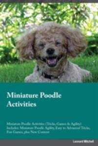 Miniature Poodle Activities Miniature Poodle Activities (Tricks, Games & Agility) Includes: Miniature Poodle Agility, Easy to Advanced Tricks, Fun Games, Plus New Content - Austin Lewis - cover