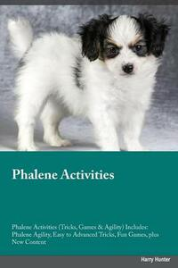 Phalene Activities Phalene Activities (Tricks, Games & Agility) Includes: Phalene Agility, Easy to Advanced Tricks, Fun Games, Plus New Content - Tim Young - cover