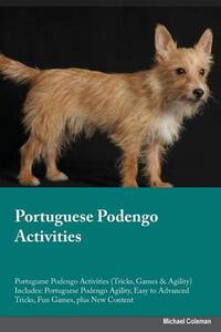 Portuguese Podengo Activities Portuguese Podengo Activities (Tricks, Games & Agility) Includes: Portuguese Podengo Agility, Easy to Advanced Tricks, Fun Games, Plus New Content - Gavin North - cover