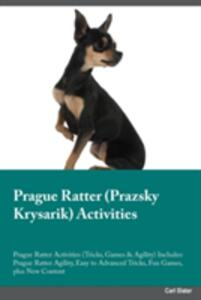 Prague Ratter Prazsky Krysarik Activities Prague Ratter Activities (Tricks, Games & Agility) Includes: Prague Ratter Agility, Easy to Advanced Tricks, Fun Games, Plus New Content - Kevin Bailey - cover