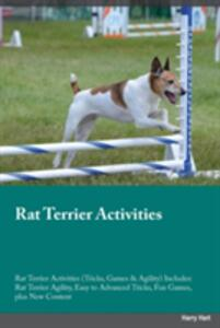 Rat Terrier Activities Rat Terrier Activities (Tricks, Games & Agility) Includes: Rat Terrier Agility, Easy to Advanced Tricks, Fun Games, Plus New Content - Connor Clark - cover